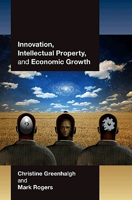 Innovation, Intellectual Property, and Economic Growth By Greenhalgh, Christine/ Rogers, Mark